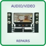 AUDIO / VIDEO REPAIRS